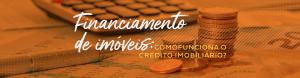 Financiamento de imóveis: Como funciona o crédito imobiliário?