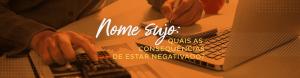 Nome sujo: Quais as consequências de estar negativado?